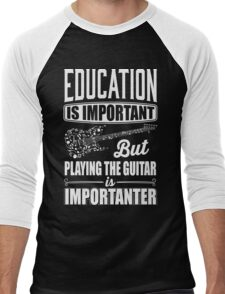 Education is important but playing the guitar is importanter Men's Baseball ¾ T-Shirt