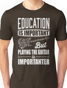 Education is important but playing the guitar is importanter Unisex T-Shirt