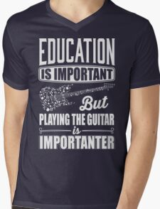 Education is important but playing the guitar is importanter Mens V-Neck T-Shirt