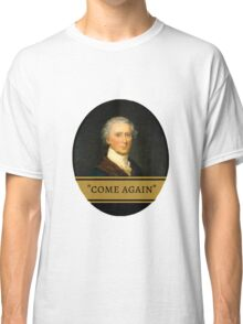 "Hercules Mulligan ""Come Again"" Classic T-Shirt"