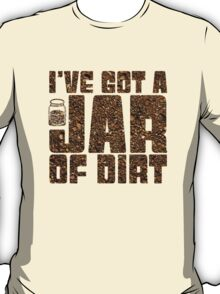 I've got a jar of dirt T-Shirt
