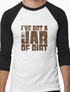 I've got a jar of dirt Men's Baseball ¾ T-Shirt
