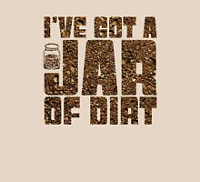 I've got a jar of dirt Unisex T-Shirt