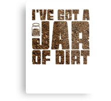I've got a jar of dirt Metal Print