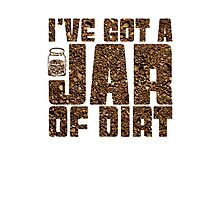 I've got a jar of dirt Photographic Print