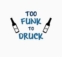 Too Funk to Druck Unisex T-Shirt
