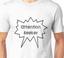 Attention Seeker Unisex T-Shirt