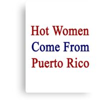 Hot Women Come From Puerto Rico Canvas Print