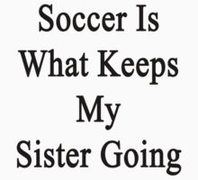 Soccer Is What Keeps My Sister Going by supernova23