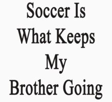 Soccer Is What Keeps My Brother Going by supernova23
