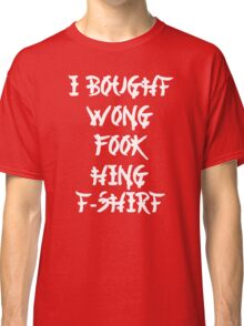 Chinese I Bought Wong Fook Hing Classic T-Shirt