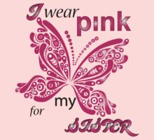 I Wear Pink For My Sister by mike desolunk