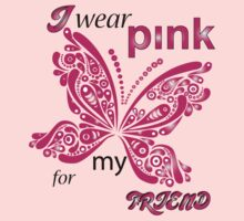 I Wear Pink For My Friend by mike desolunk
