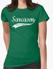 wow sarcasm.... thats original Womens Fitted T-Shirt
