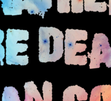 Rather be dead Sticker