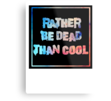 Rather be dead Metal Print