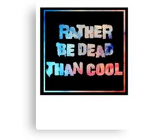 Rather be dead Canvas Print