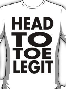 Head to toe legit T-Shirt