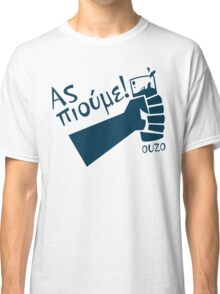 Let's Drink Ouzo! - (Greek language T-shirt) Classic T-Shirt