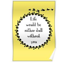 Life Would be Rather Dull Without You Poster