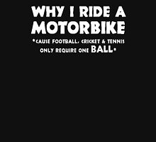 Funny Why I Ride A Motor Bike Unisex T-Shirt