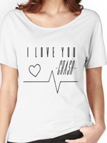 I love you. Crash. Women's Relaxed Fit T-Shirt
