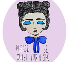 Please Be Quiet by Grace Marie