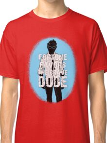 Fortune favors the brave, dude. Classic T-Shirt