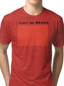 I might be wrong Tri-blend T-Shirt