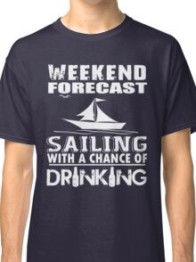 SAILING WITH A CHANCE OF DRINKING Classic T-Shirt