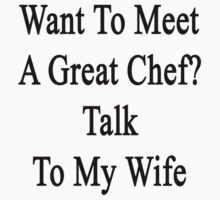 Want To Meet A Great Chef? Talk To My Wife by supernova23