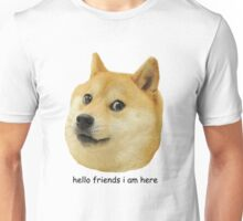 hello friends i am here shibe doge Unisex T-Shirt