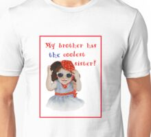 My Brother Has The Coolest Sister Unisex T-Shirt