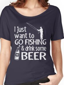 GO FISHING AND DRINK SOME BEER Women's Relaxed Fit T-Shirt