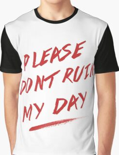 please don't ruin my day  Graphic T-Shirt