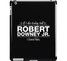 "Robert Downey Jr. - ""If I Die"" Series (White) iPad Case/Skin"