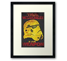 Their Weakness is Our Weapon Framed Print