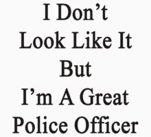 I Don't Look Like It But I'm A Great Police Officer by supernova23