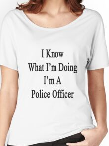 I Know What I'm Doing I'm A Police Officer Women's Relaxed Fit T-Shirt