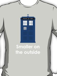 Tardis smaller on the outside T-Shirt