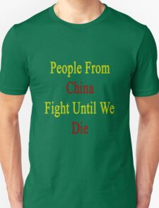 People From China Fight Until We Die  Unisex T-Shirt