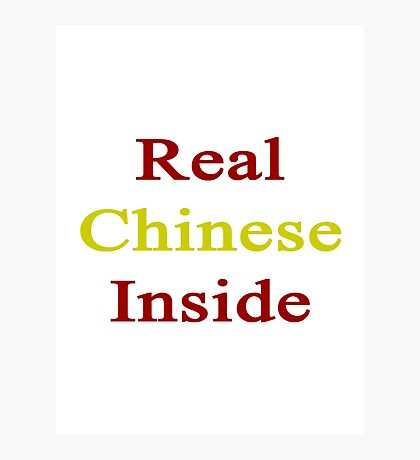 Real Chinese Inside  Photographic Print