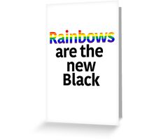 Rainbows Are the New Black Greeting Card