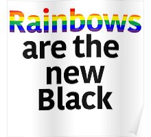 Rainbows Are the New Black Poster