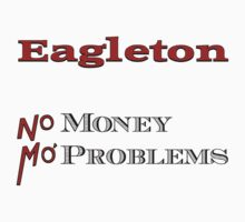 Eagleton No Money Mo' Problems by Conrad B. Hart