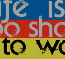 Life is too short... Sticker