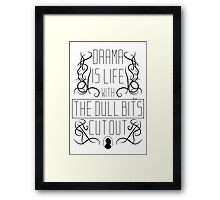 Drama is life with the dull bits cut out Framed Print