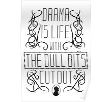 Drama is life with the dull bits cut out Poster