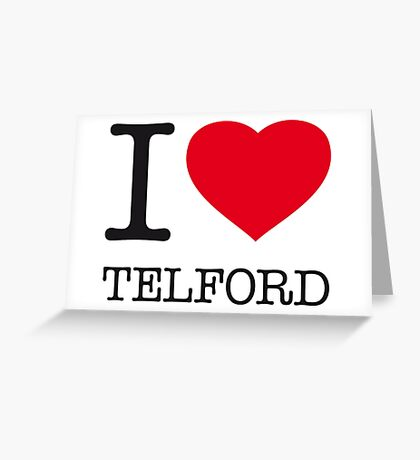 I ♥ TELFORD Greeting Card