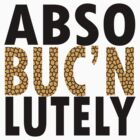 Abso BUCN lutely by Ashlee Evans